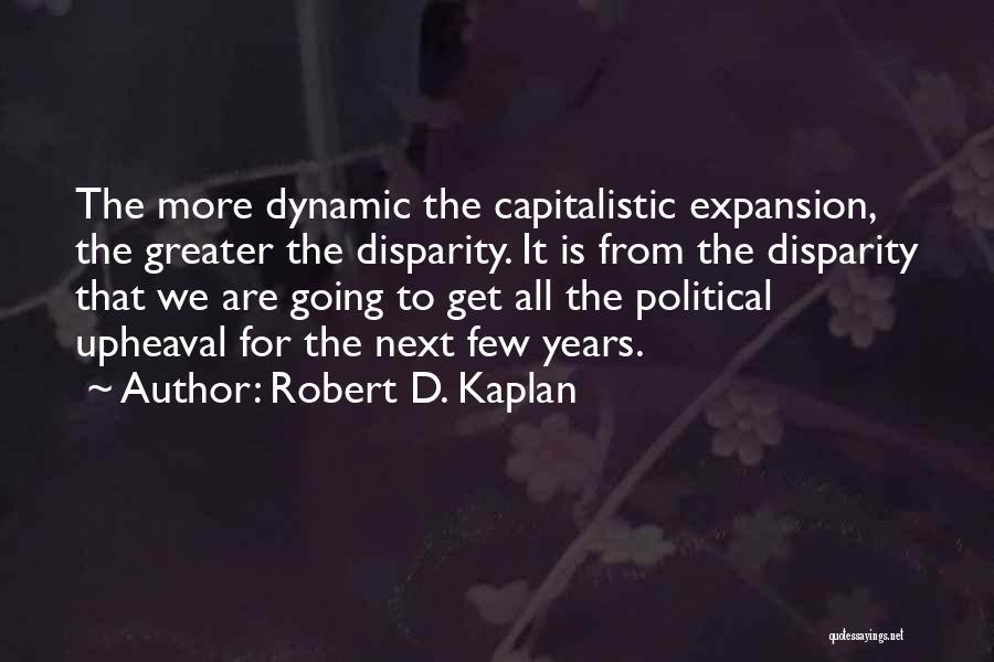 Upheaval Quotes By Robert D. Kaplan