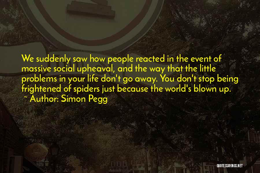 Upheaval Quotes By Simon Pegg