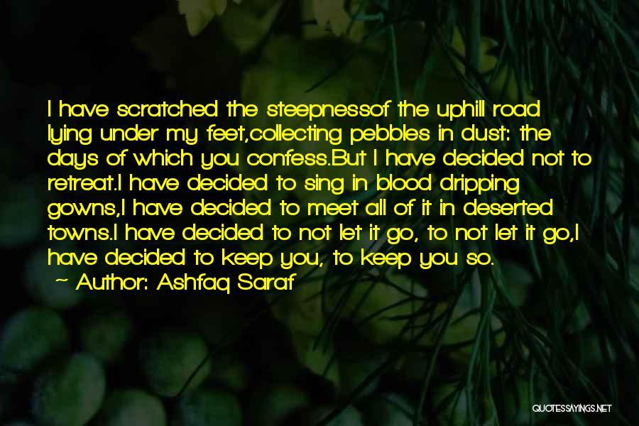 Uphill Road Quotes By Ashfaq Saraf