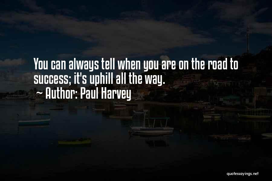 Uphill Road Quotes By Paul Harvey