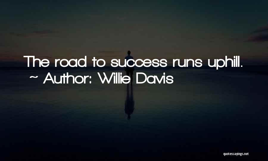 Uphill Road Quotes By Willie Davis