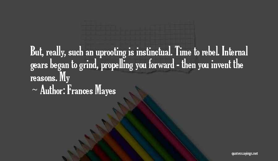 Uprooting Quotes By Frances Mayes