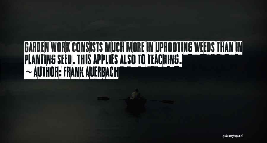 Uprooting Quotes By Frank Auerbach