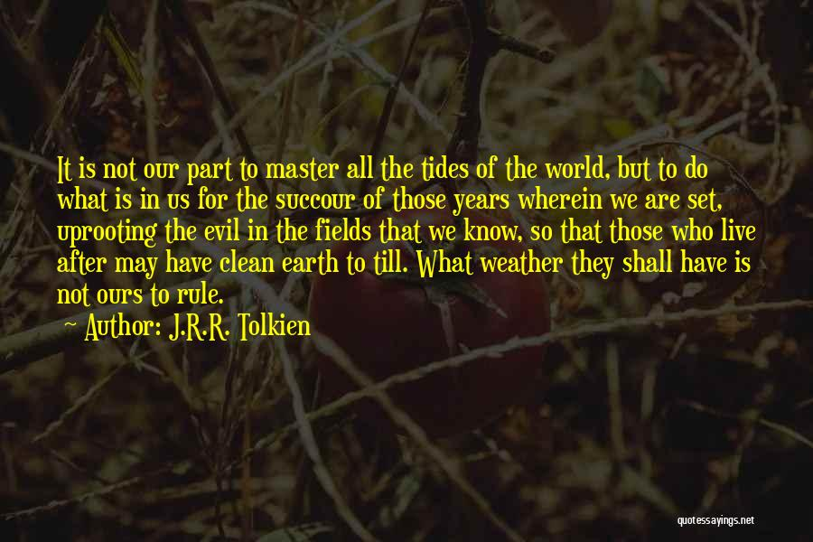 Uprooting Quotes By J.R.R. Tolkien