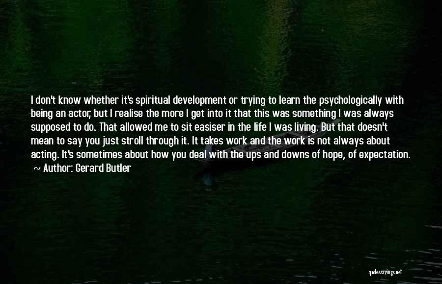 Ups And Downs In Life Quotes By Gerard Butler
