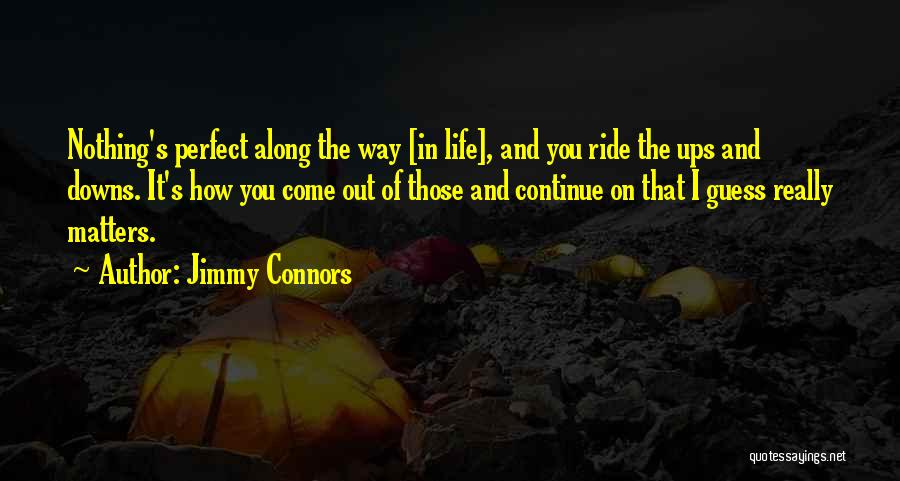 Ups And Downs In Life Quotes By Jimmy Connors