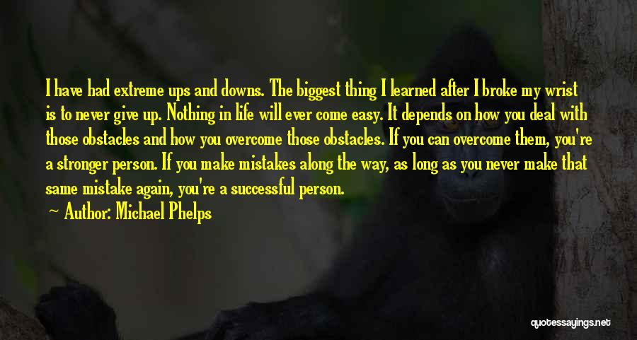 Ups And Downs In Life Quotes By Michael Phelps