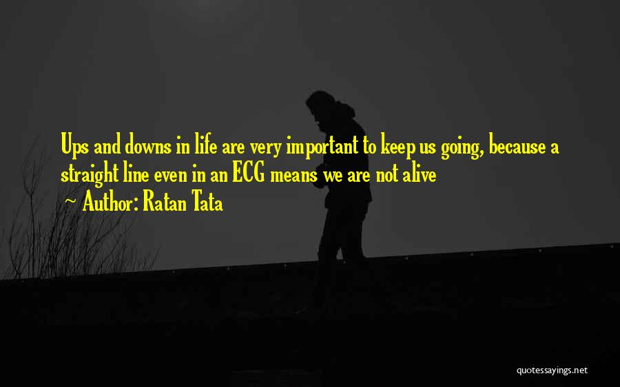 Ups And Downs In Life Quotes By Ratan Tata