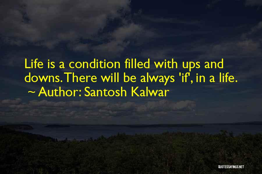 Ups And Downs In Life Quotes By Santosh Kalwar