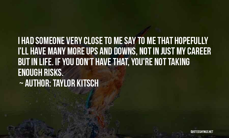 Ups And Downs In Life Quotes By Taylor Kitsch