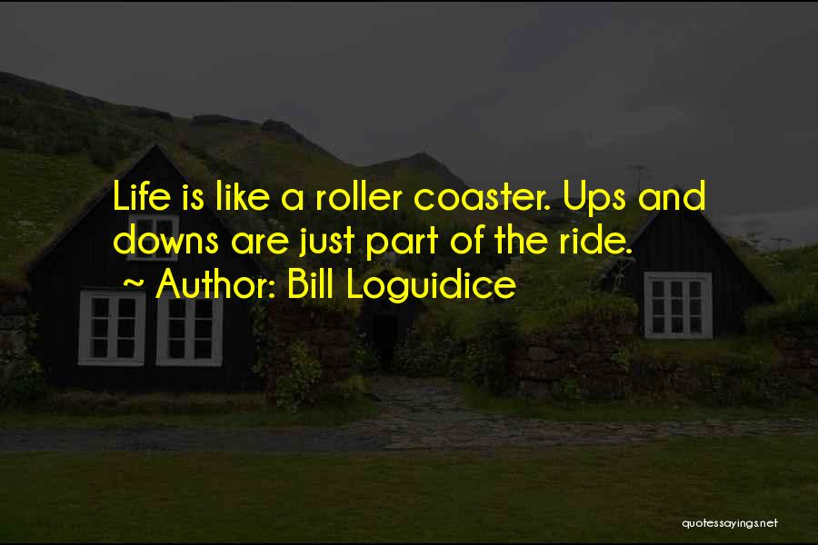 Ups And Downs Of Life Quotes By Bill Loguidice