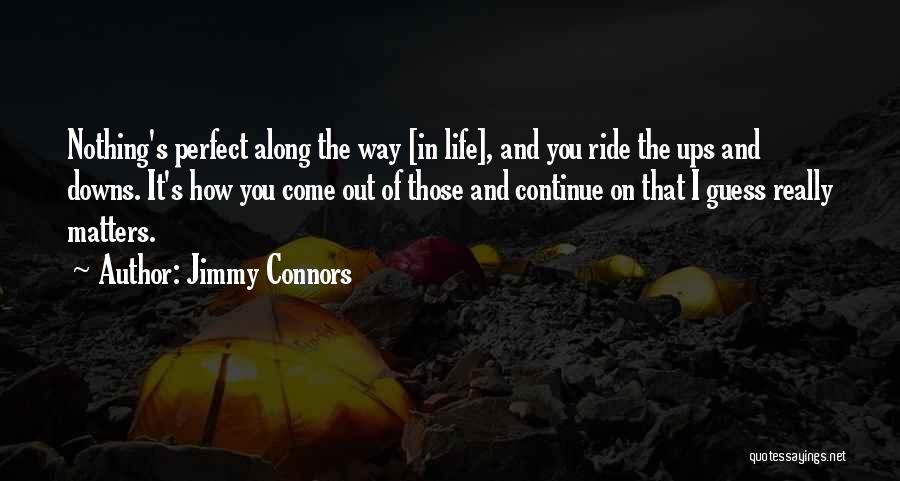 Ups And Downs Of Life Quotes By Jimmy Connors