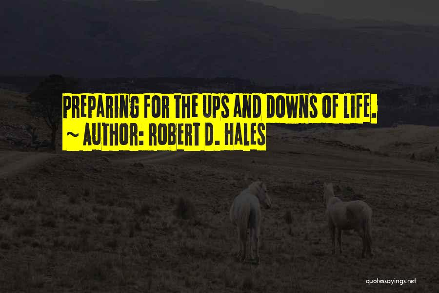 Ups And Downs Of Life Quotes By Robert D. Hales