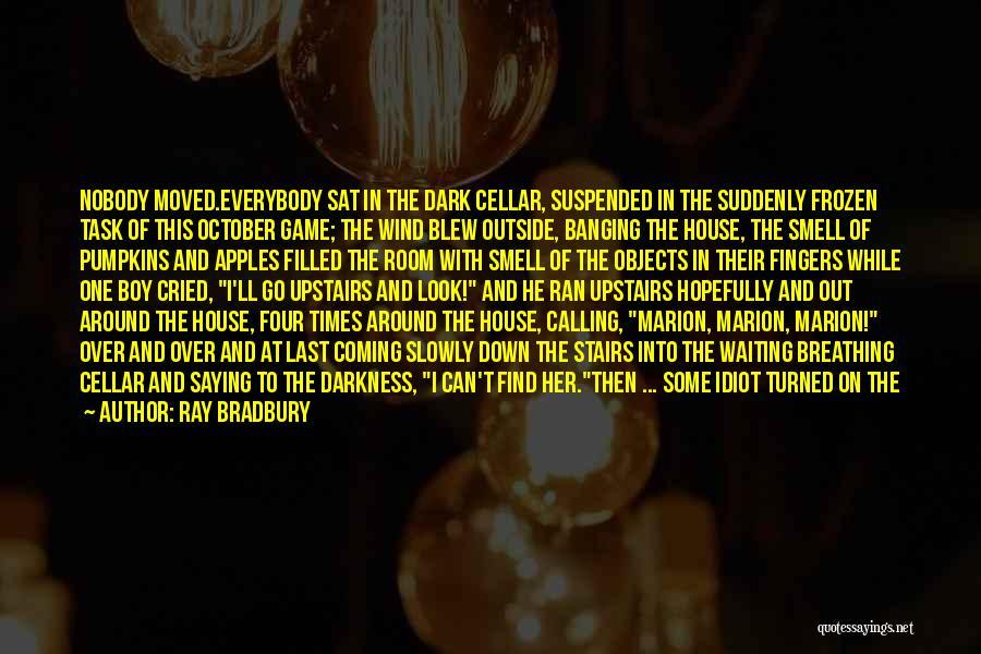 Upstairs Room Quotes By Ray Bradbury