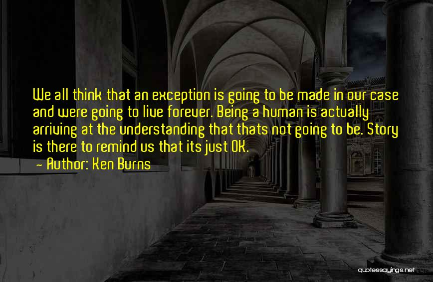 Us All Being Human Quotes By Ken Burns