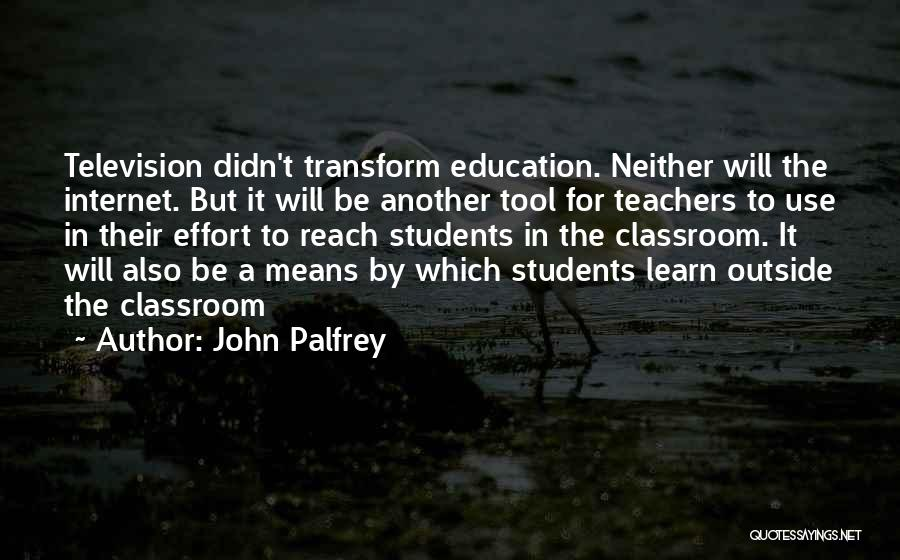 Use Of Internet In Education Quotes By John Palfrey