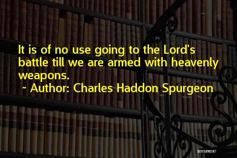 Use Of Weapons Quotes By Charles Haddon Spurgeon