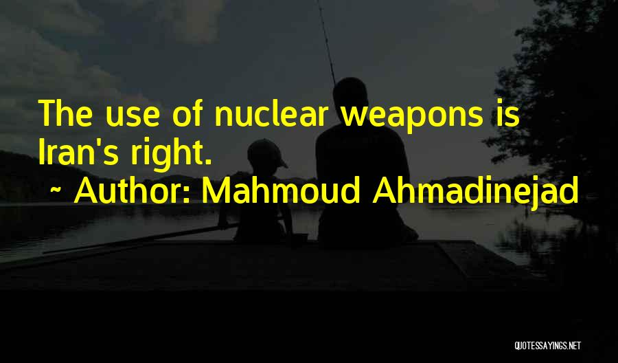 Use Of Weapons Quotes By Mahmoud Ahmadinejad