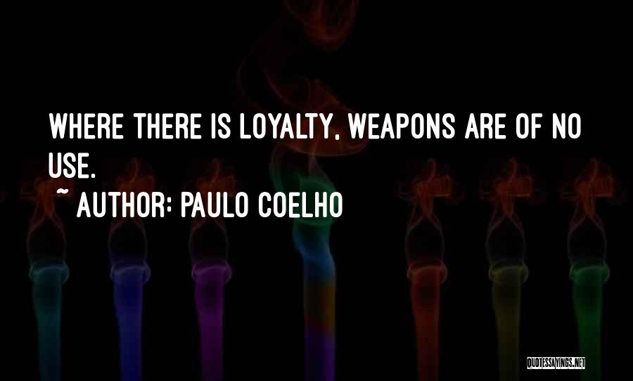 Use Of Weapons Quotes By Paulo Coelho