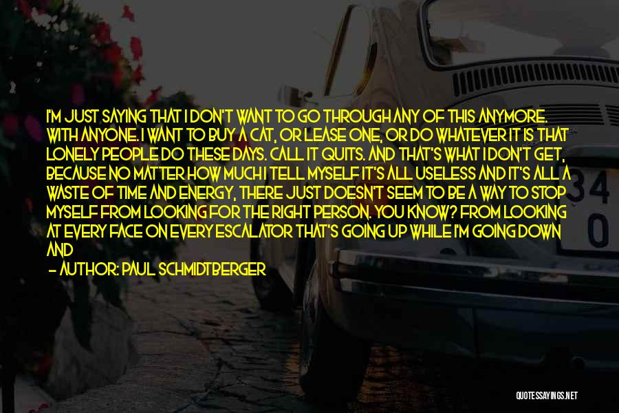 Useless Person Quotes By Paul Schmidtberger