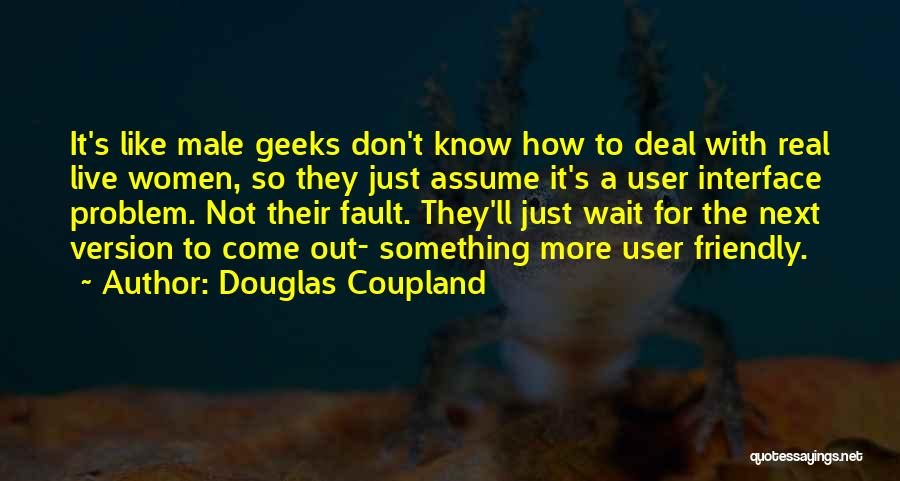 User Friendly Quotes By Douglas Coupland