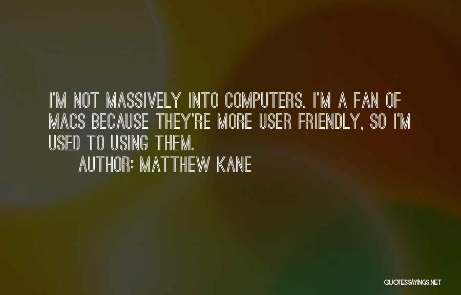 User Friendly Quotes By Matthew Kane