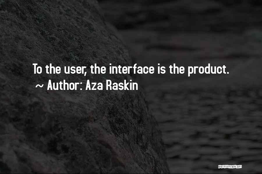 User Interface Quotes By Aza Raskin