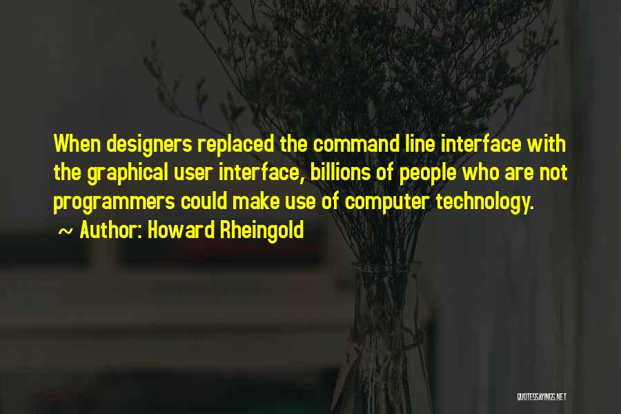 User Interface Quotes By Howard Rheingold