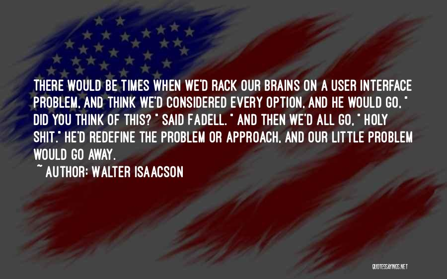 User Interface Quotes By Walter Isaacson