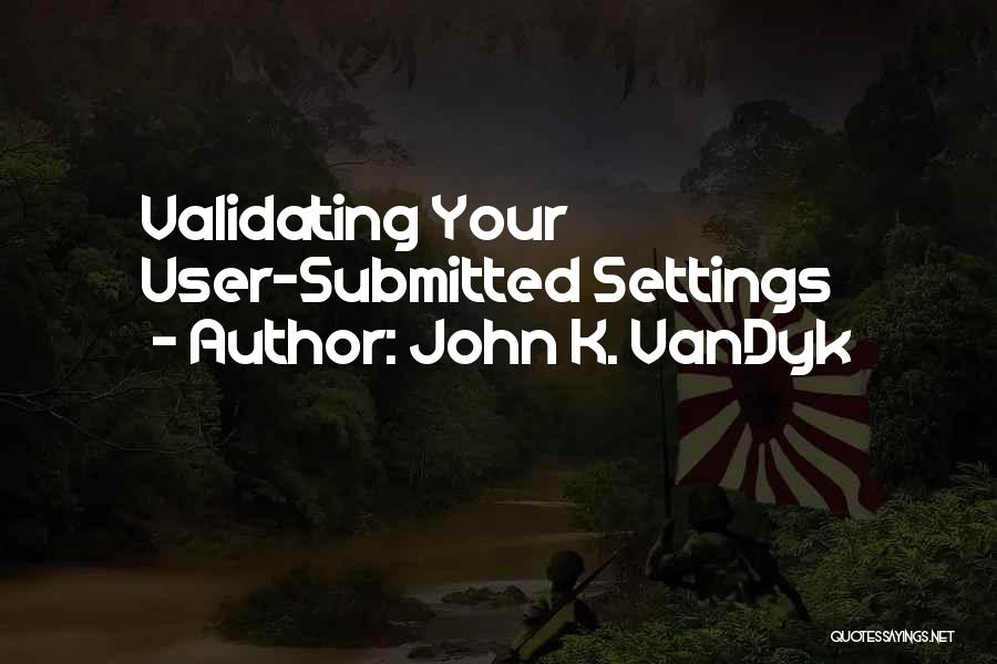 User Submitted Quotes By John K. VanDyk
