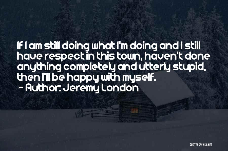 Utterly Happy Quotes By Jeremy London