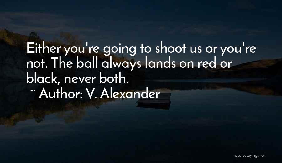 V. Alexander Quotes 345126