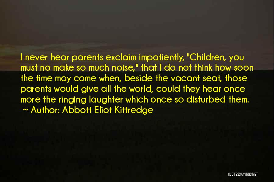 Vacant Time Quotes By Abbott Eliot Kittredge