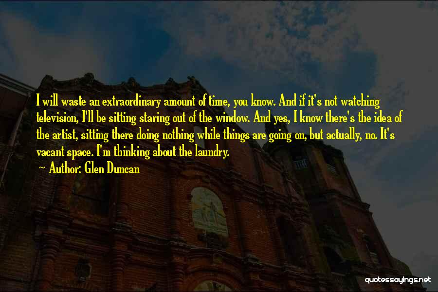 Vacant Time Quotes By Glen Duncan
