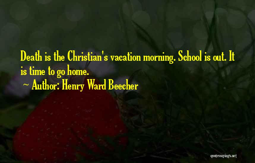 Vacation Time Is Over Quotes By Henry Ward Beecher