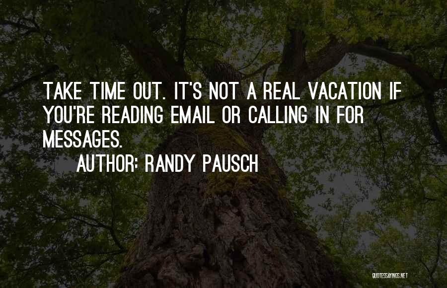 Vacation Time Is Over Quotes By Randy Pausch
