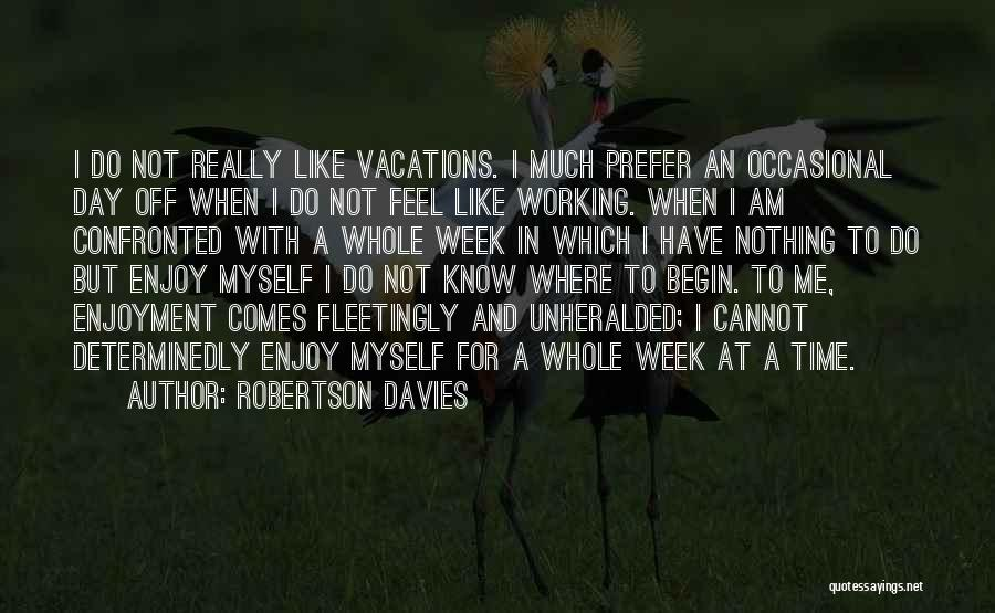 Vacation Time Is Over Quotes By Robertson Davies
