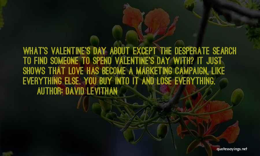 Valentine's Day Got Me Like Quotes By David Levithan