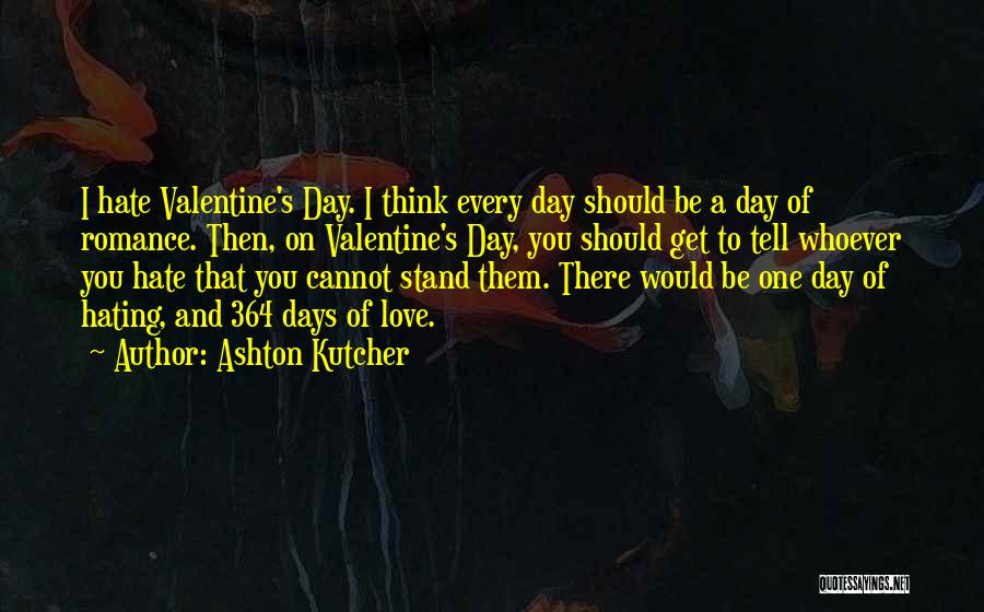 Valentine's Day Hate Quotes By Ashton Kutcher