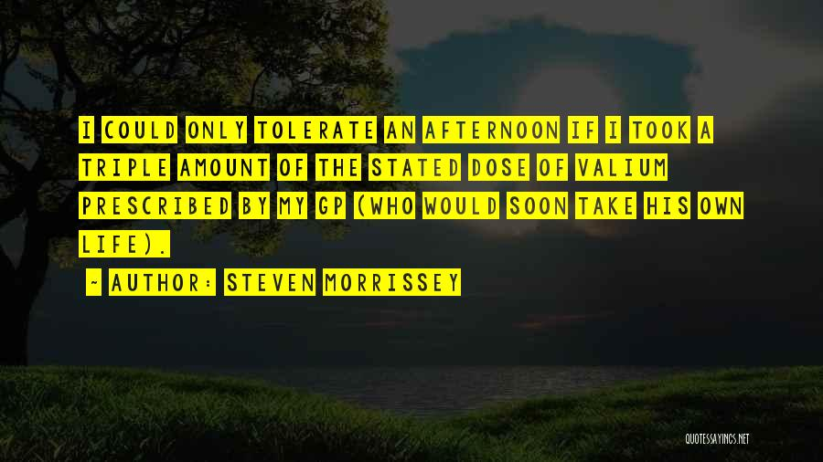 Valium Quotes By Steven Morrissey