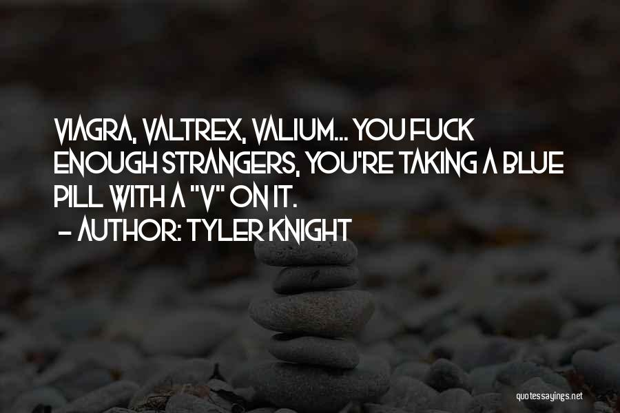 Valium Quotes By Tyler Knight