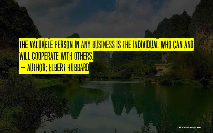Valuable Person Quotes By Elbert Hubbard
