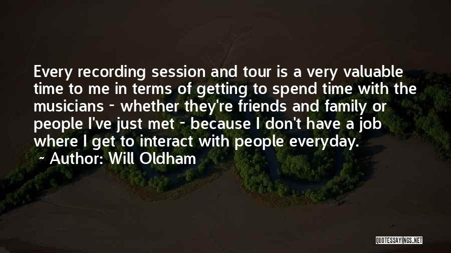 Valuable Time With Family Quotes By Will Oldham