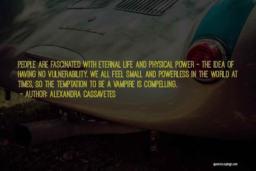 Vampire Life Quotes By Alexandra Cassavetes