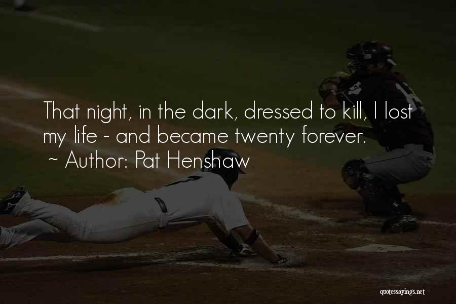 Vampire Life Quotes By Pat Henshaw