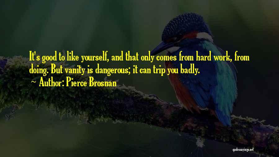 Vanity Quotes By Pierce Brosnan