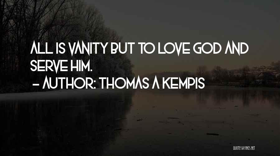 Vanity Quotes By Thomas A Kempis
