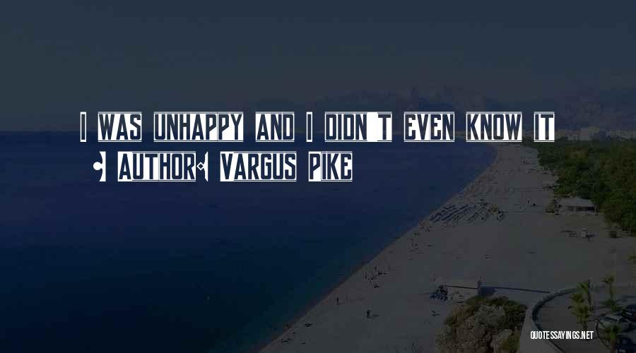 Vargus Pike Quotes 1216740
