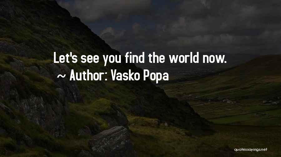 Vasko Popa Quotes 1613738