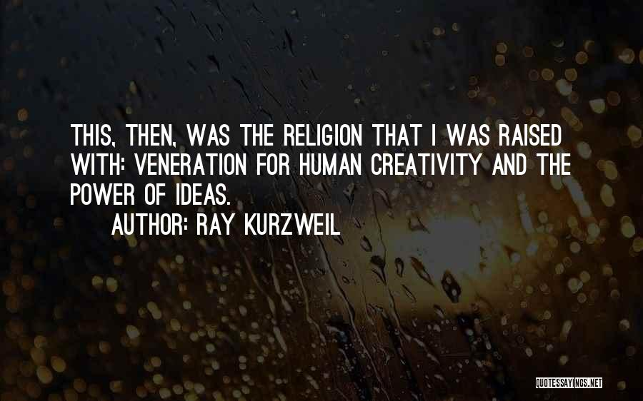 Veneration Quotes By Ray Kurzweil